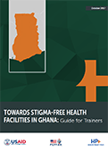 Towards Stigma-Free Health Facilities in Ghana: Guide for Trainers