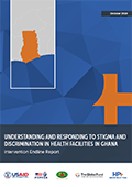Understanding and Responding to Stigma and Discrimination in Health Facilities in Ghana: Intervention Endline Report