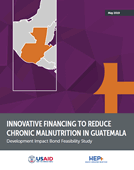 Innovative Financing to Reduce Chronic Malnutrition in Guatemala: Development Impact Bond Feasibility Study