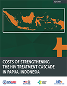 Generating Cost and Program Impact Evidence to Strengthen the HIV Treatment Cascade in Papua, Indonesia
