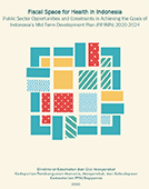 Fiscal Space for Health in Indonesia: Public Sector Opportunities and Constraints in Achieving the Goals of Indonesia's Mid-Term Development Plan