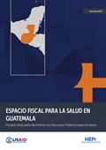 Fiscal Space for Health in Guatemala: Prospects for Increasing Public Resources for Health