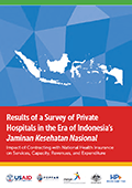 Results of a Survey of Private Hospitals in the Era of Indonesia's Jaminan Kesehatan Nasional: Impact of Contracting with National Health Insurance on Services, Capacity, Revenues, and Expenditure