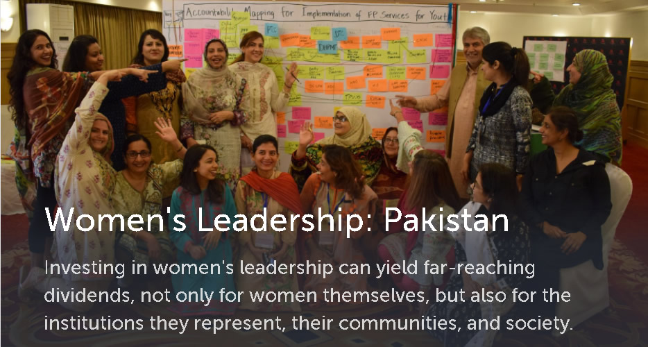 Women's Leadership: Pakistan. Investing in women's leadership can yield far-reaching dividends, not only for women themselves, but also for the institutions they represent, their communities, and society.